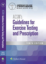 ACSMs Guidelines for Exercise Testing and Prescription, 10th Edition
